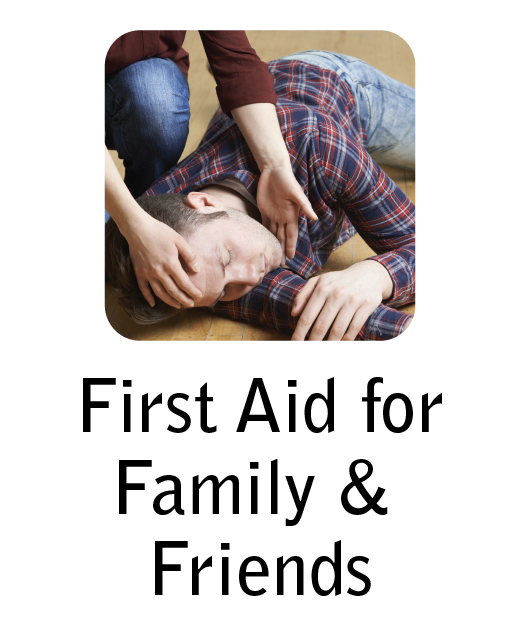 First Aid for Family and Friends